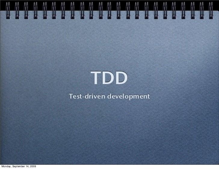 TDD                             Test-driven developmentMonday, September 14, 2009