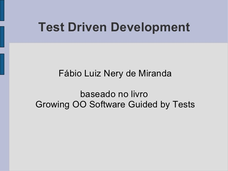 Test Driven Development <ul>Fábio Luiz Nery de Miranda baseado no livro  Growing OO Software Guided by Tests </ul>