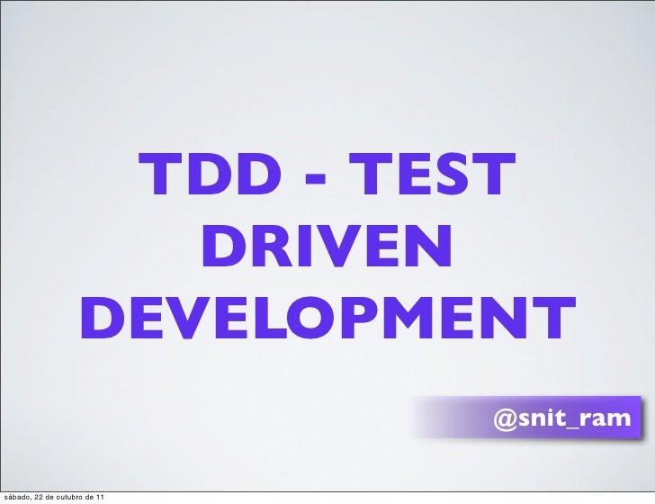 TDD - TEST                      DRIVEN                   DEVELOPMENT                              @snit_ramsábado, 22 de o...