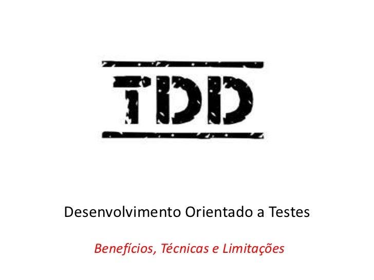 Desenvolvimento Orientado a Testes    Benefícios, Técnicas e Limitações