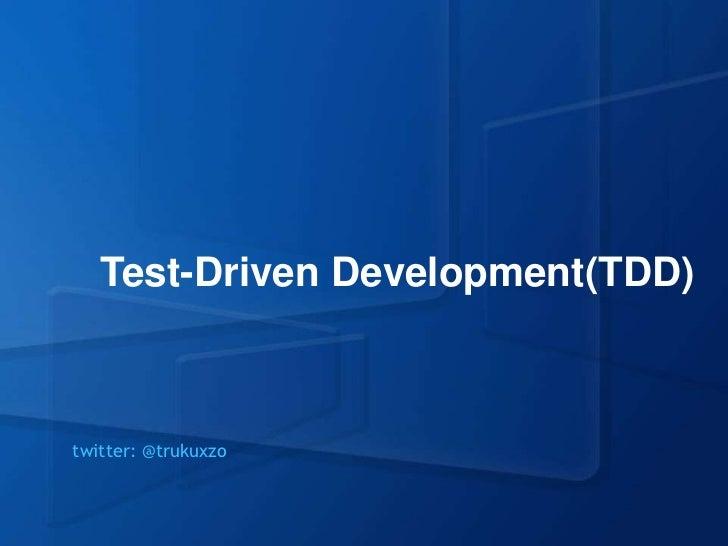 Test-Driven Development(TDD)twitter: @trukuxzo