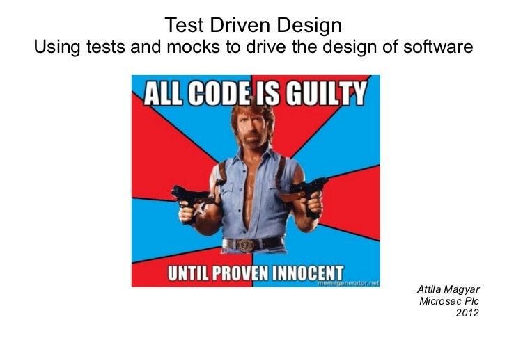 Test Driven DesignUsing tests and mocks to drive the design of software                                              Attil...