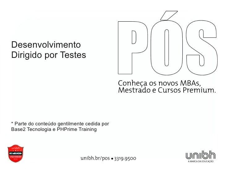 DesenvolvimentoDirigido por Testes* Parte do conteúdo gentilmente cedida porBase2 Tecnologia e PHPrime Training
