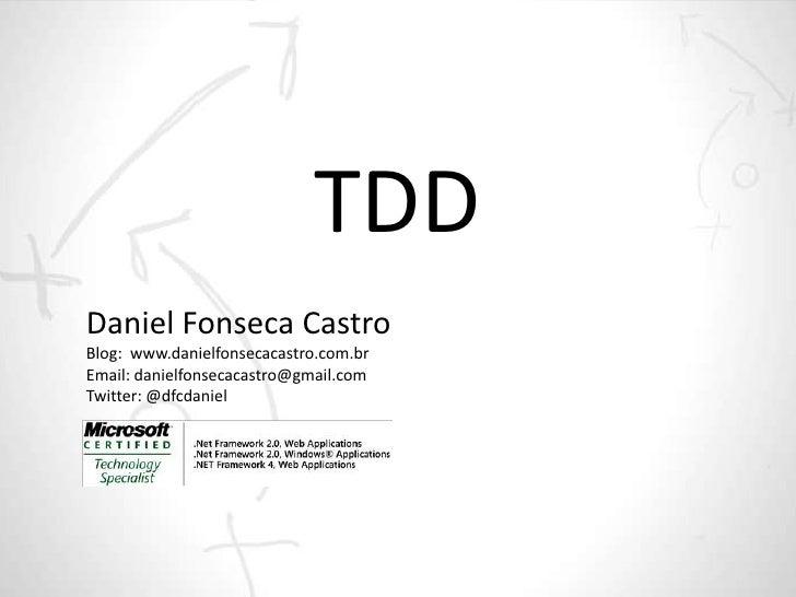 TDDDaniel Fonseca CastroBlog: www.danielfonsecacastro.com.brEmail: danielfonsecacastro@gmail.comTwitter: @dfcdaniel