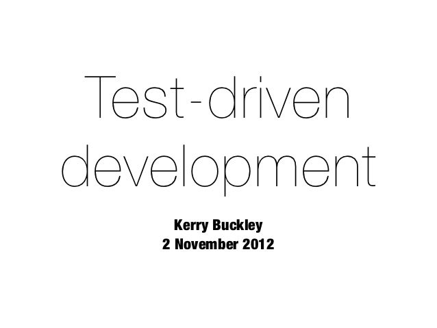 Test-drivendevelopment     Kerry Buckley   2 November 2012