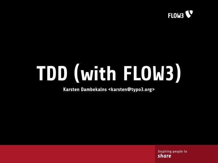 TDD (with FLOW3)   Karsten Dambekalns <karsten@typo3.org>                                                Inspiring people ...