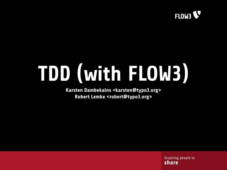 TDD (with FLOW3)   Karsten Dambekalns <karsten@typo3.org>       Robert Lemke <robert@typo3.org>                           ...
