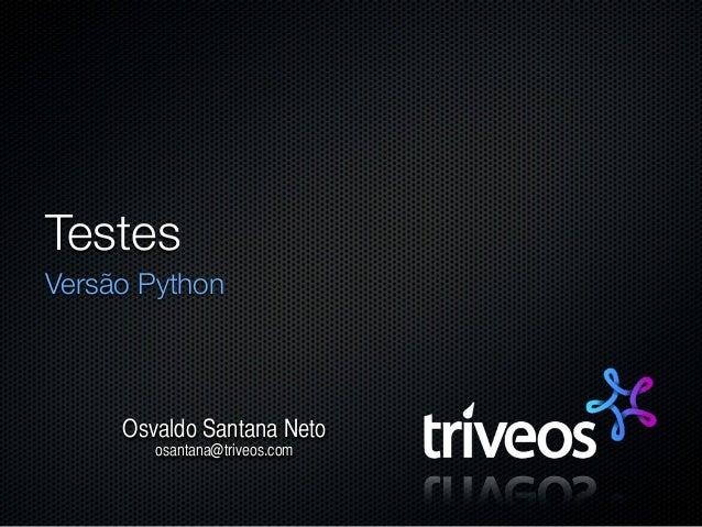 TestesVersão Python     Osvaldo Santana Neto        osantana@triveos.com