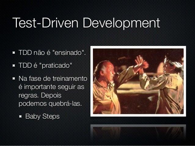 """Test-Driven DevelopmentTDD não é """"ensinado"""".TDD é """"praticado""""Na fase de treinamentoé importante seguir asregras. Depoispod..."""