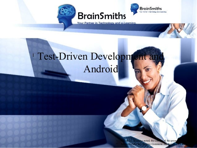 l  Test-Driven Development and Android  • •  Except as otherwise noted, the content of this presentation is licensed under...