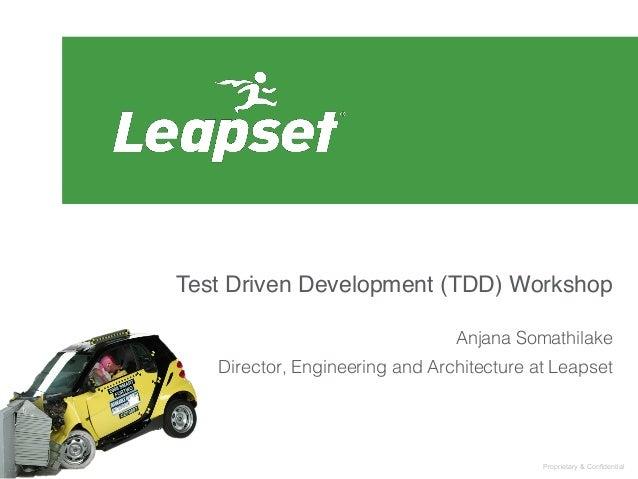 Test Driven Development (TDD) Workshop! ! Anjana Somathilake! Director, Engineering and Architecture at Leapset!  ! Propri...
