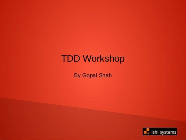 TDD Workshop By Gopal Shah