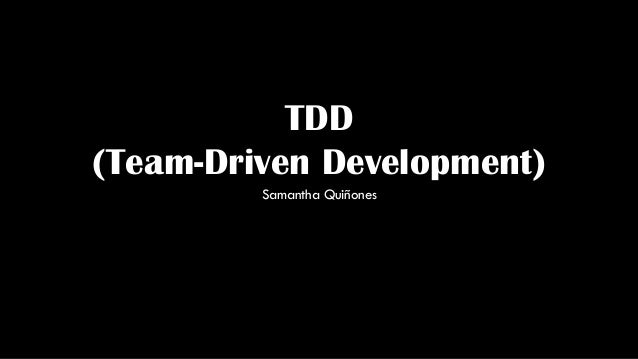 TDD (Team-Driven Development) Samantha Quiñones