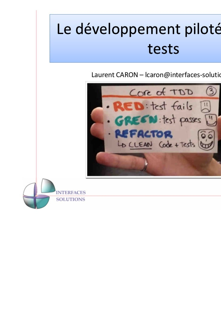 Le développement piloté par les            tests     Laurent CARON – lcaron@interfaces-solutions.fr                       ...