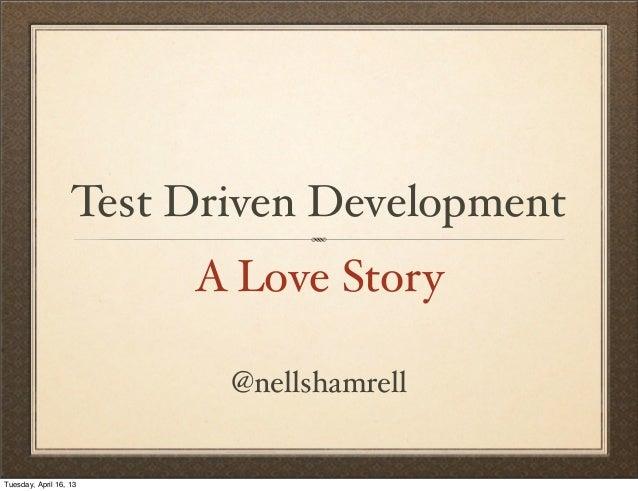 A Love Story@nellshamrellTest Driven DevelopmentTuesday, April 16, 13