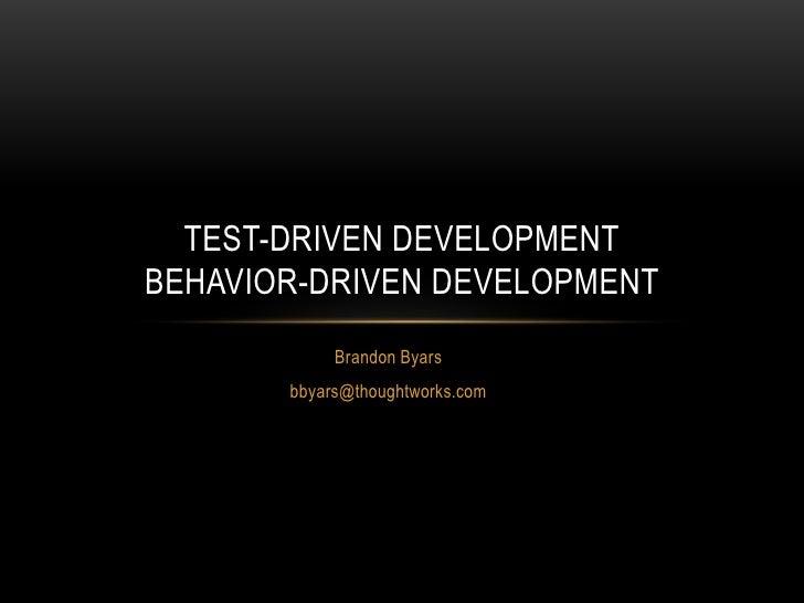 TEST-DRIVEN DEVELOPMENTBEHAVIOR-DRIVEN DEVELOPMENT            Brandon Byars       bbyars@thoughtworks.com