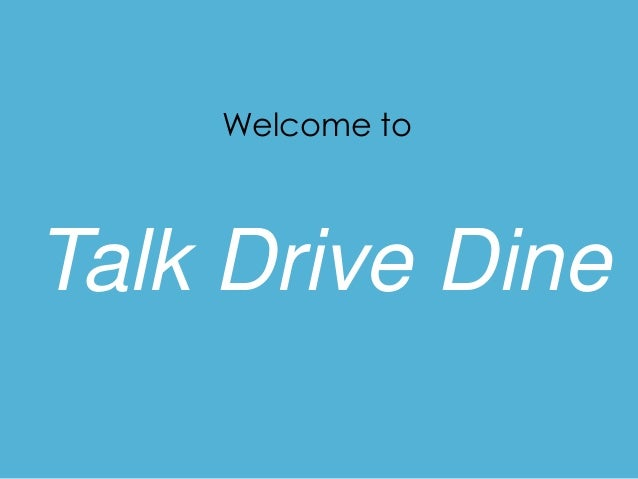 Welcome to Talk Drive Dine