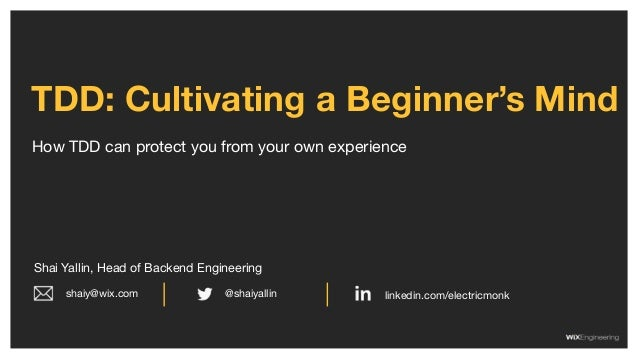 How TDD can protect you from your own experience TDD: Cultivating a Beginner's Mind Shai Yallin, Head of Backend Engineeri...