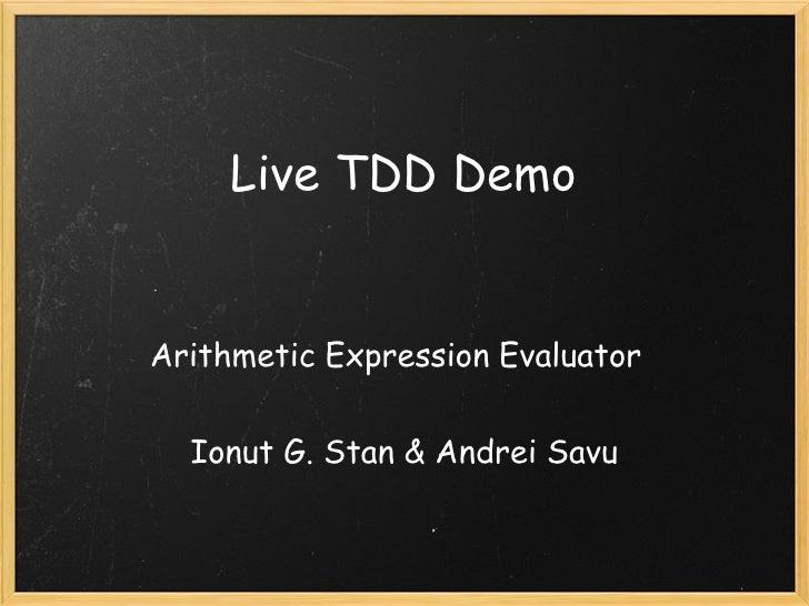 Live TDD Demo   Arithmetic Expression Evaluator     Ionut G. Stan & Andrei Savu