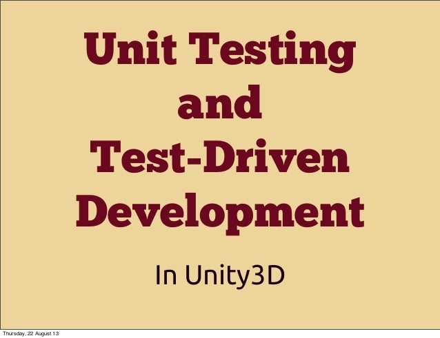 Unit Testing and Test-Driven Development In Unity3D Thursday, 22 August 13