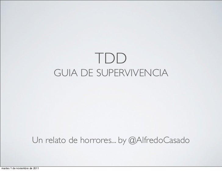 TDD                                GUIA DE SUPERVIVENCIA                       Un relato de horrores... by @AlfredoCasadom...