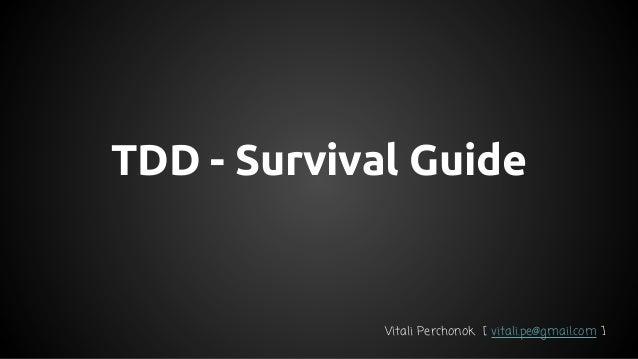 TDD - Survival Guide Vitali Perchonok [ vitali.pe@gmail.com ]