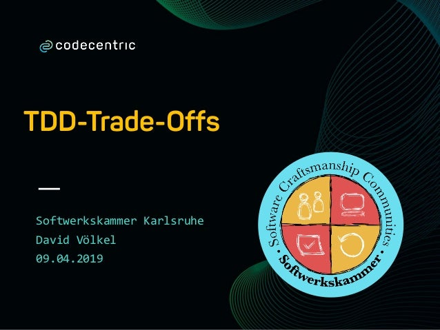 TDD-Trade-Offs Softwerkskammer Karlsruhe David Völkel 09.04.2019