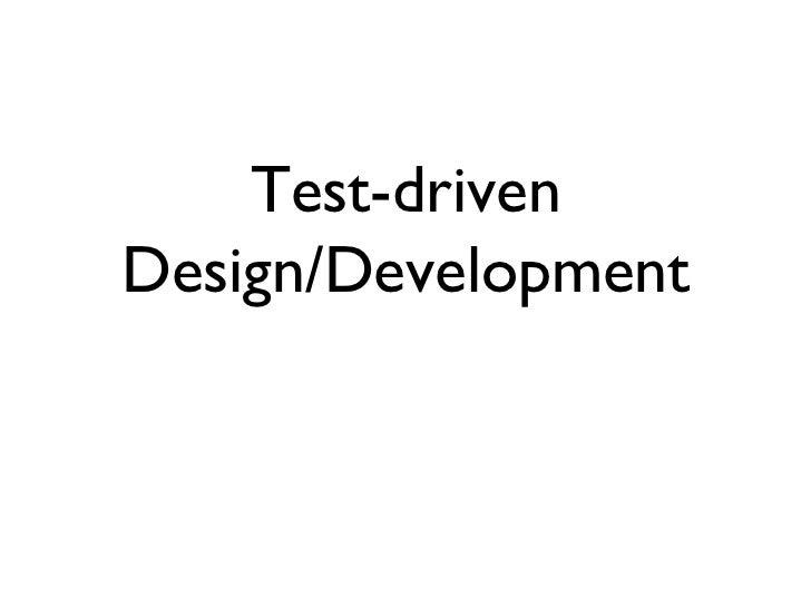 Test-driven Design/Development