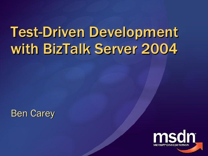 Test-Driven Development with BizTalk Server 2004 Ben Carey