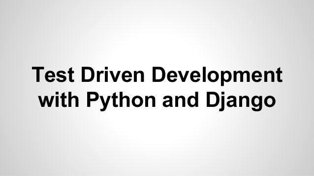 Test Driven Development with Python and Django