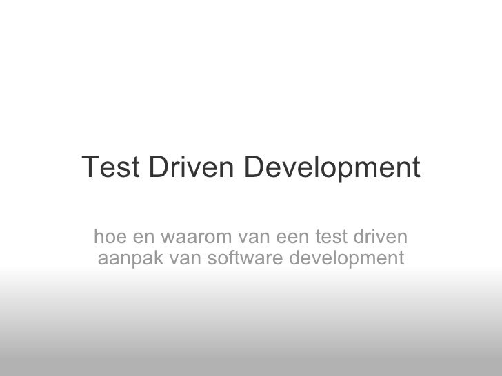 Test Driven Development hoe en waarom van een test driven aanpak van software development