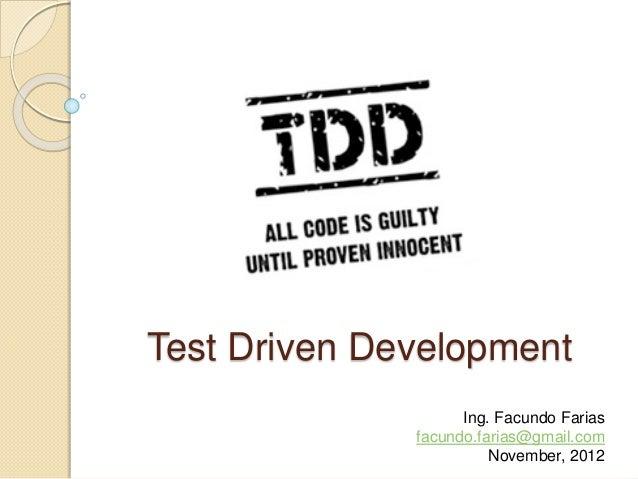 Test Driven Development Ing. Facundo Farias facundo.farias@gmail.com November, 2012