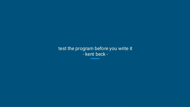 test the program before you write it - kent beck -