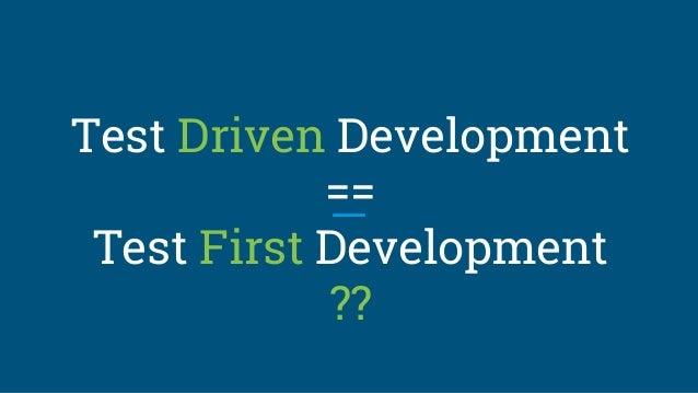 Test Driven Development == Test First Development ??