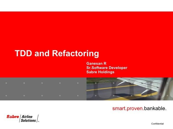 TDD and Refactoring Ganesan R Sr.Software Developer Sabre Holdings