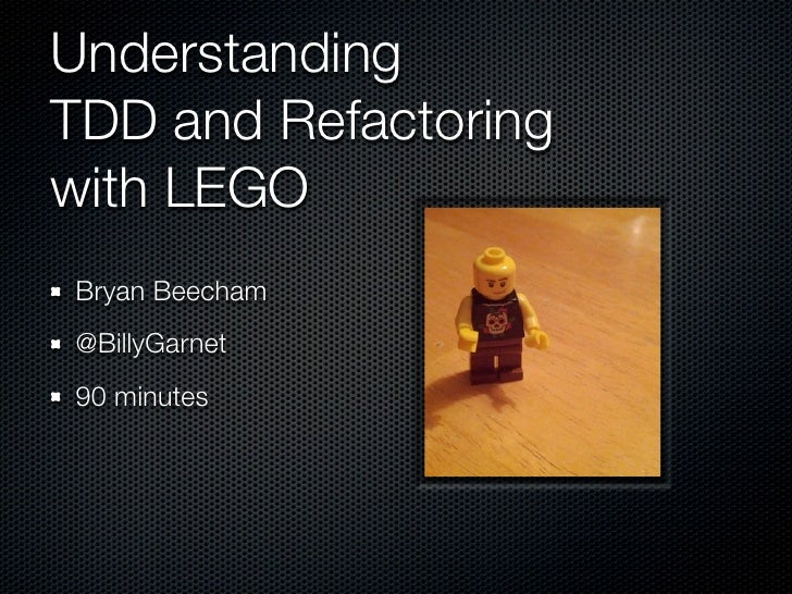 UnderstandingTDD and Refactoringwith LEGOBryan Beecham@BillyGarnet90 minutes