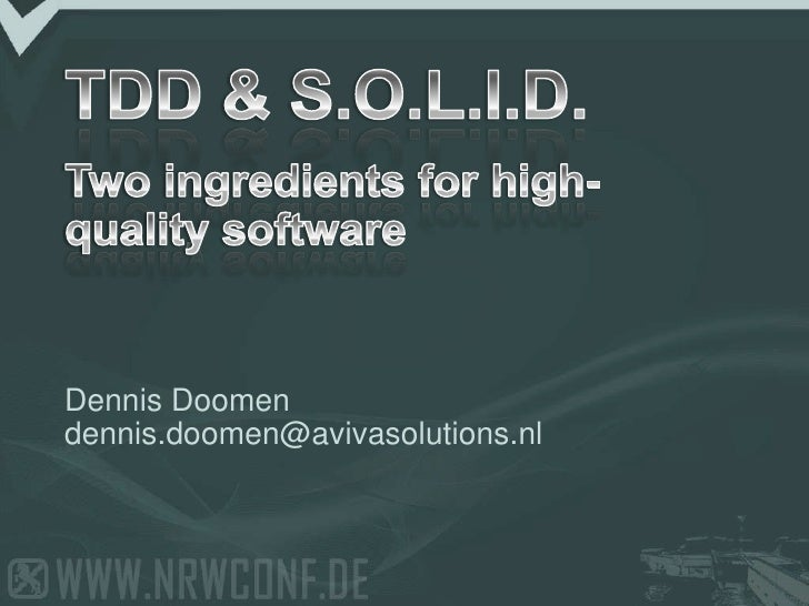 TDD & S.O.L.I.D.Two ingredients for high-quality software<br />Dennis Doomen<br />dennis.doomen@avivasolutions.nl<br />