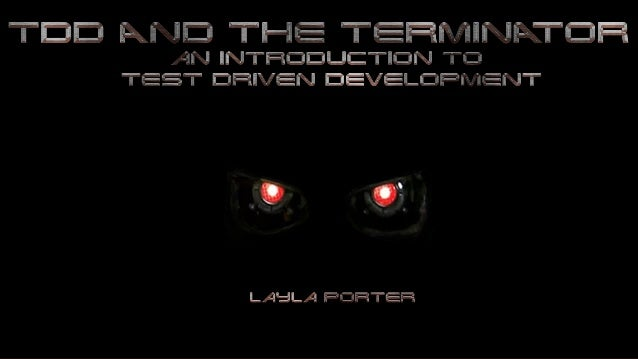 TDD and the Terminator: An Introduction to Test-Driven Development Slide 2