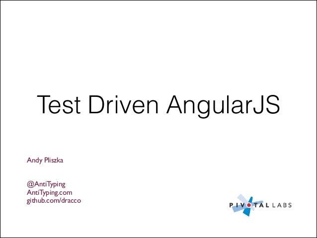 Test Driven AngularJS Andy Pliszka   ! !  @AntiTyping  AntiTyping.com  github.com/dracco