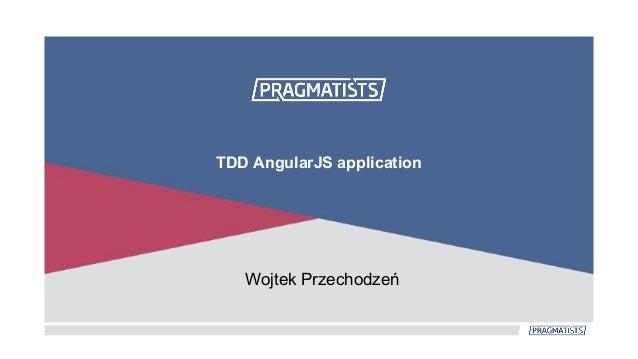 Wojtek Przechodzeń TDD AngularJS application
