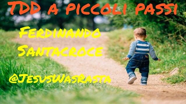 Ferdinando Santacroce @JesusWasRasta TDD a piccoli passi