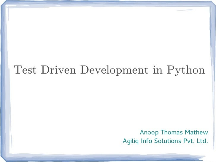 Test Driven Development in Python                         Anoop Thomas Mathew                  Agiliq Info Solutions Pvt. ...