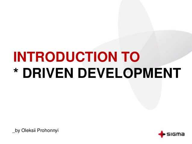INTRODUCTION TO * DRIVEN DEVELOPMENT _by Oleksii Prohonnyi