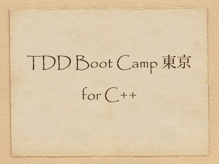 TDD Boot Camp     for C++