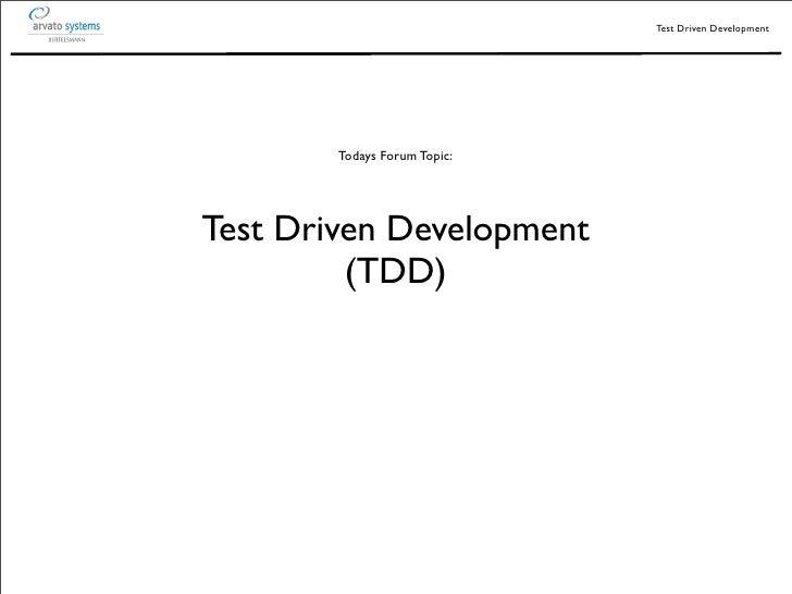 Test Driven Development        Todays Forum Topic:Test Driven Development         (TDD)