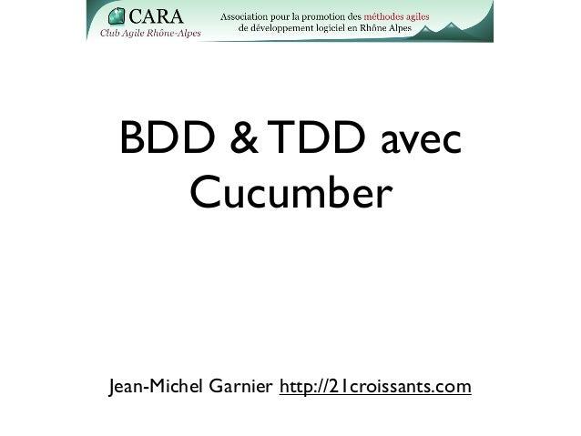 BDD & TDD avec Cucumber Jean-Michel Garnier http://21croissants.com