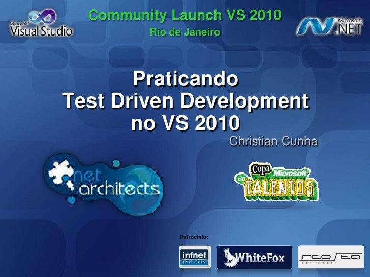 PraticandoTest Driven Developmentno VS 2010<br />               Christian Cunha   <br />