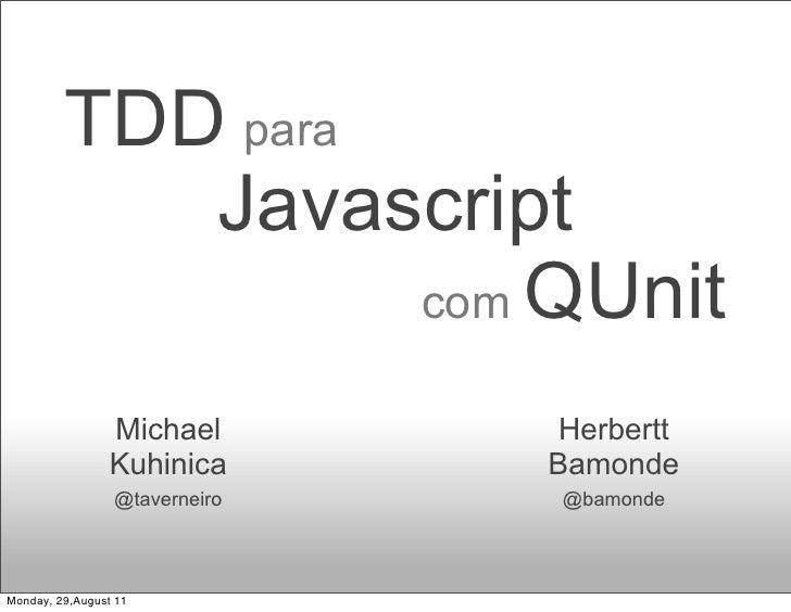 TDD para            Javascript                  com QUnit                 Michael        Herbertt                 Kuhinica...