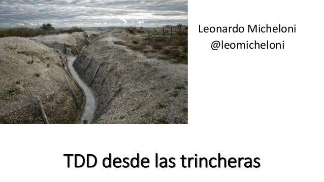 TDD desde las trincheras Leonardo Micheloni @leomicheloni
