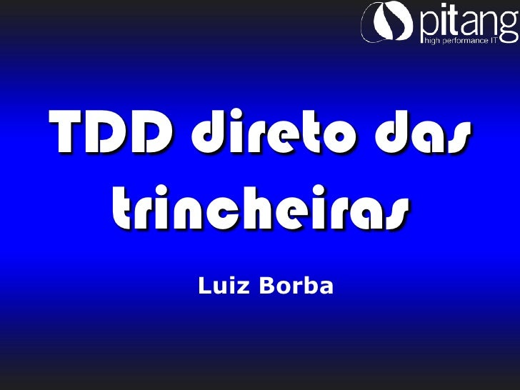 TDD direto das   trincheiras     Luiz Borba